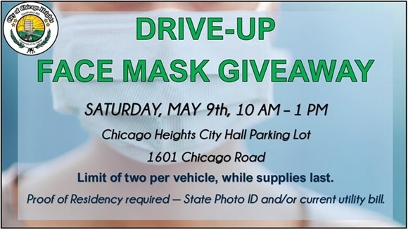 Drive-up Face Mask Giveaway, Saturday May 9th from 10 AM - 1 PM at Chicago Heights City Hall parking lot located at 1601 Chicago Road.